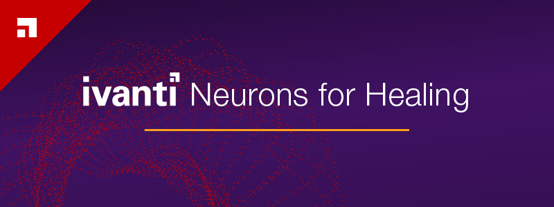 Ivanti Neurons for Healing
