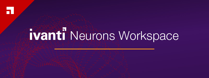 Ivanti Neurons Workspace