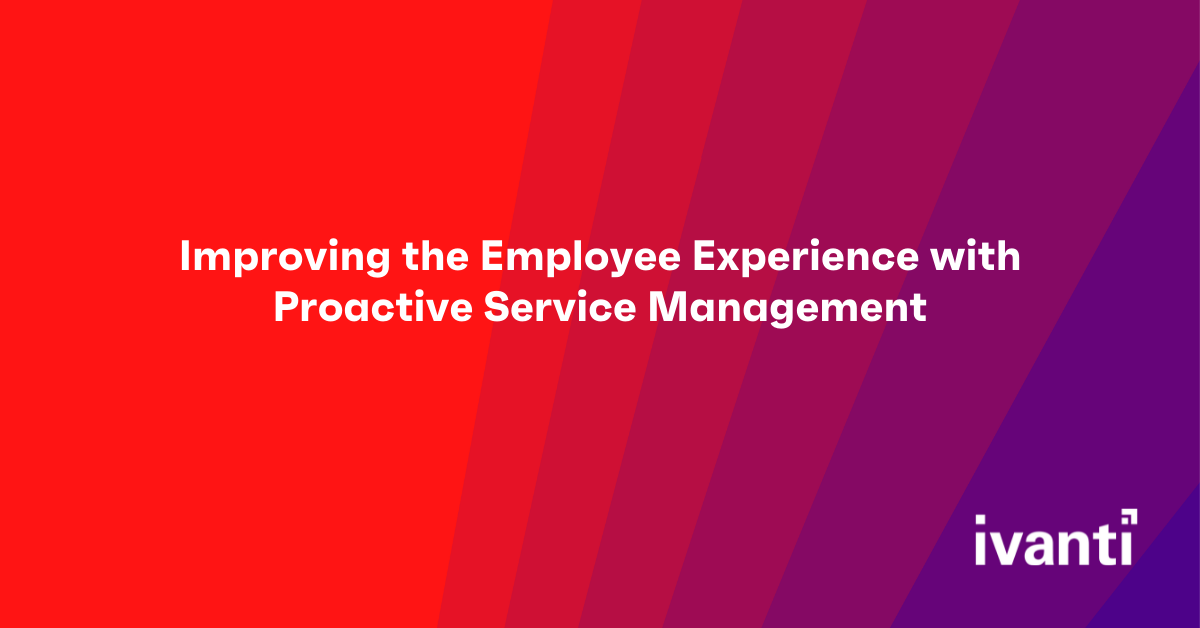 Improving the Employee Experience with Proactive Service Management